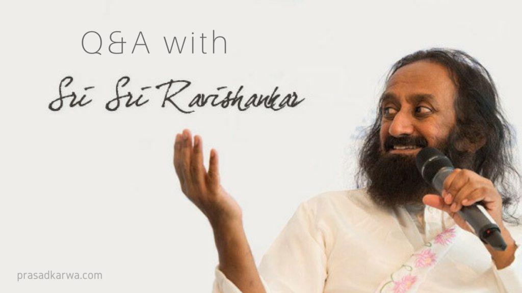Q&A with Sri Sri Ravi Shankar Ji- prasad karwa